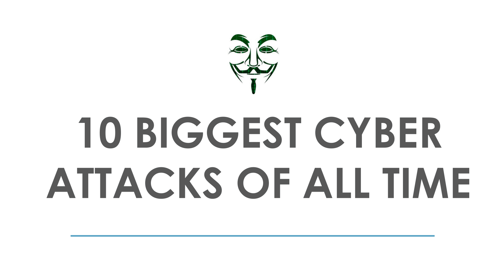 10 Biggest Cyber Attacks of All Time (Infographic)