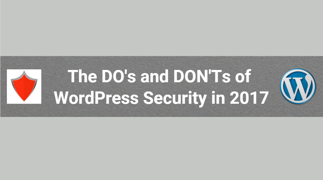 The DO's and DON'Ts of WordPress Security in 2017 (Infographic)