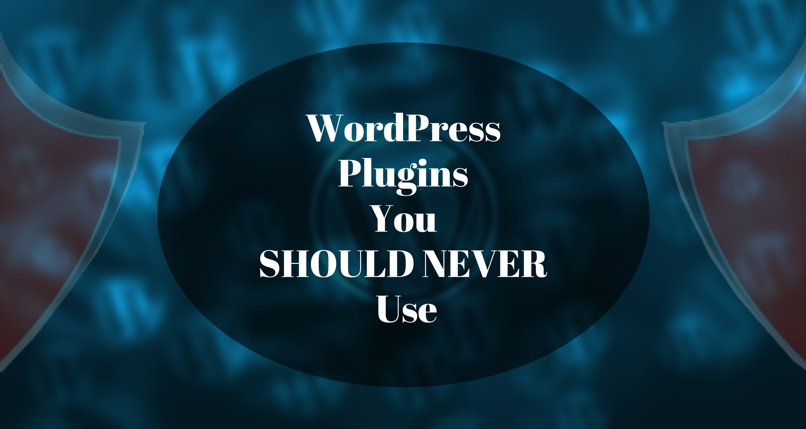 WordPress Plugins You SHOULD NEVER Use