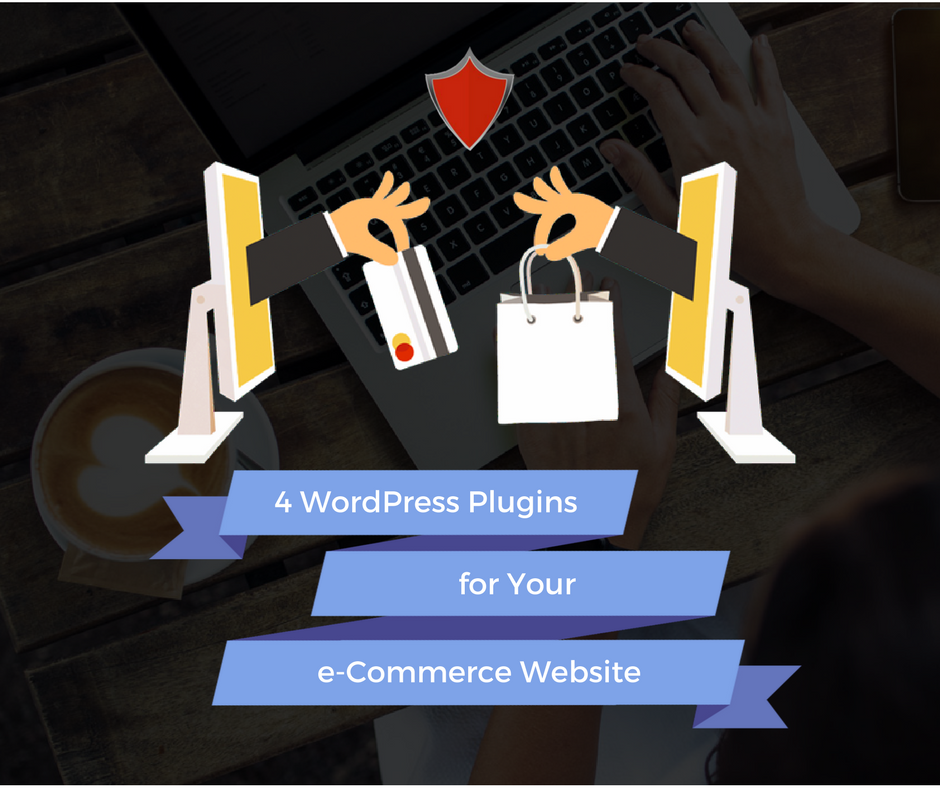 4 WordPress Plugins for Your e-Commerce Website