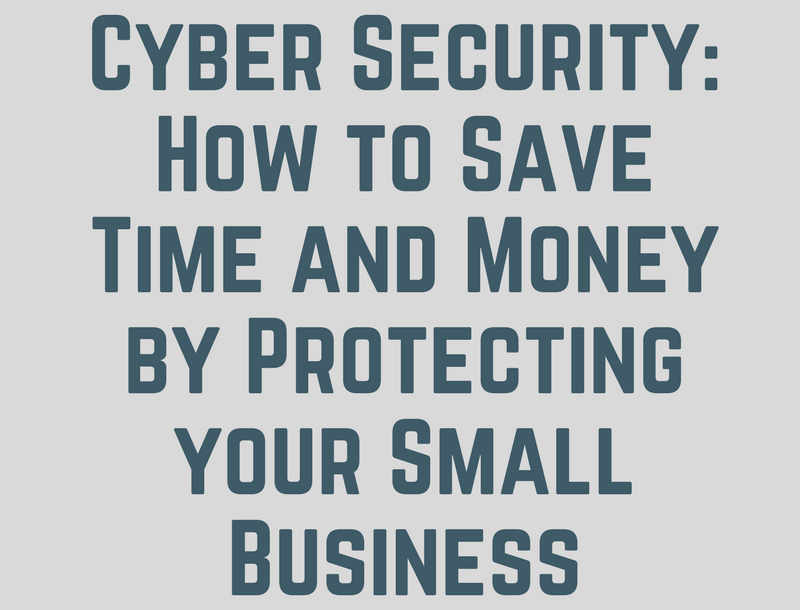 Cyber Security: How to Save Time and Money for Your Small Business (Infographic)