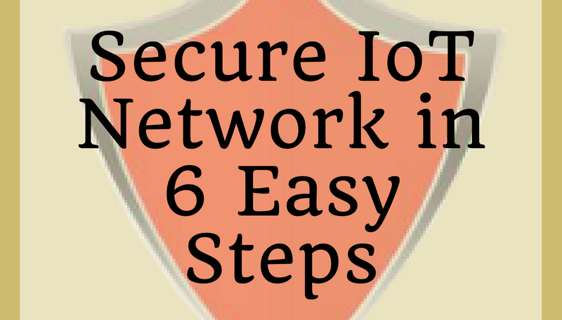 Secure IoT Network in 6 Easy Steps (Infographic)
