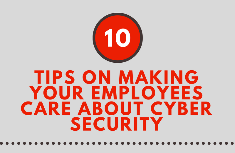 10 Tips on Making Your Employees Care About Cyber Security (Infographic)