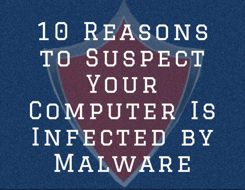 10 Reasons to Suspect Your Computer is Infected by Malware (Infographic)