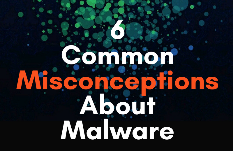 6 Common Misconceptions About Malware